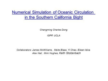 Numerical Simulation of Oceanic Circulation in the Southern California Bight Changming Charles Dong IGPP, UCLA Collaborators: James McWilliams, Meite Blaas,