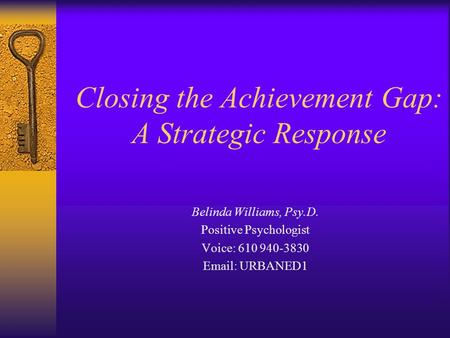 Closing the Achievement Gap: A Strategic Response Belinda Williams, Psy.D. Positive Psychologist Voice: 610 940-3830 Email: URBANED1.