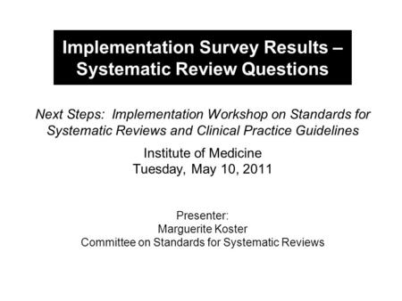 Implementation Survey Results – Systematic Review Questions Next Steps: Implementation Workshop on Standards for Systematic Reviews and Clinical Practice.