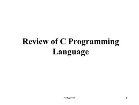 CENG7071 Review of C Programming Language. CENG7072 Structure of a C Program /* File: powertab.c * ---------------- * This program generates a table comparing.