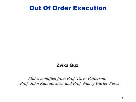 1 Zvika Guz Slides modified from Prof. Dave Patterson, Prof. John Kubiatowicz, and Prof. Nancy Warter-Perez Out Of Order Execution.