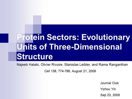 Protein Sectors: Evolutionary Units of Three-Dimensional Structure Najeeb Halabi, Olivier Rivoire, Stanislas Leibler, and Rama Ranganthan Cell 138, 774-786,