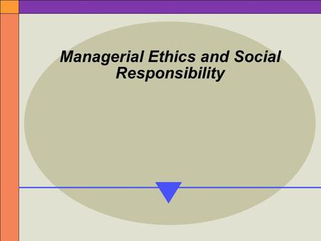 Managerial Ethics and Social Responsibility. The Community of Stakeholders Inside the Organization Stakeholders  the people whose interests are affected.