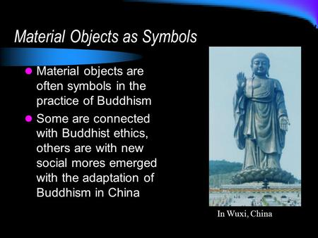 Material Objects as Symbols Material objects are often symbols in the practice of Buddhism Some are connected with Buddhist ethics, others are with new.