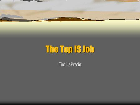 The Top IS Job Tim LaPrade Where is the IS Department Headed?  Reducing Costs  Leveraging Investments  Enhancing Products and Services  Enhancing.