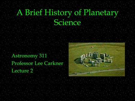 A Brief History of Planetary Science Astronomy 311 Professor Lee Carkner Lecture 2.