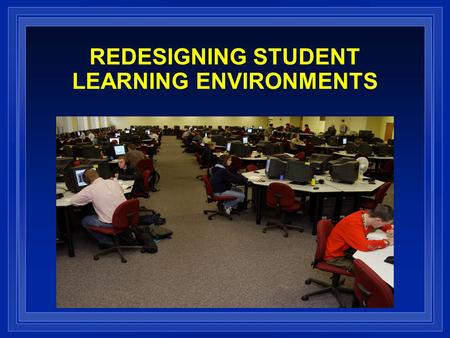 REDESIGNING STUDENT LEARNING ENVIRONMENTS. TODAY'S DISCUSSION  Overview of the Methodology and Findings of the Successful Redesign Projects  Proven.