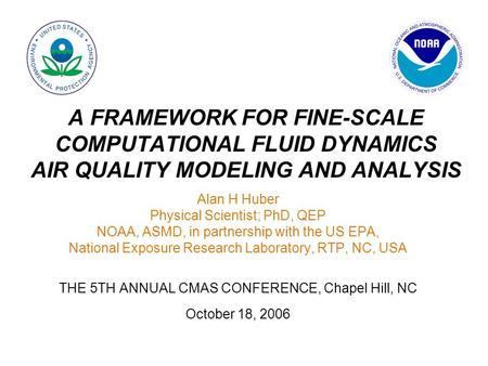 Alan H Huber Physical Scientist; PhD, QEP NOAA, ASMD, in partnership with the US EPA, National Exposure Research Laboratory, RTP, NC, USA THE 5TH ANNUAL.