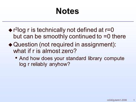 1cs542g-term1-2006 Notes  r 2 log r is technically not defined at r=0 but can be smoothly continued to =0 there  Question (not required in assignment):