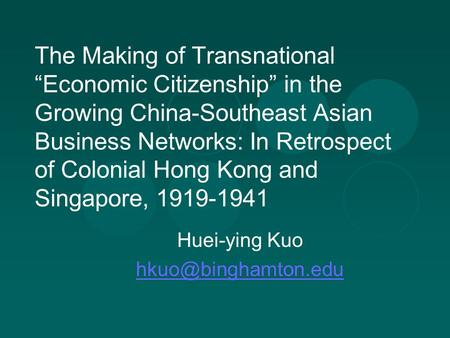 "The Making of Transnational ""Economic Citizenship"" in the Growing China-Southeast Asian Business Networks: In Retrospect of Colonial Hong Kong and Singapore,"