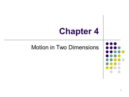 1 Chapter 4 Motion in Two Dimensions. 2 Using + or – signs is not always sufficient to fully describe motion in more than one dimension Vectors can be.