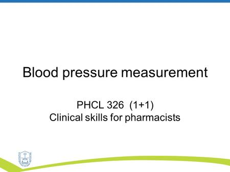 Blood pressure measurement PHCL 326 (1+1) Clinical skills for pharmacists.