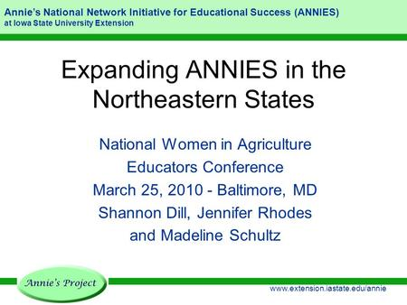 Annie's National Network Initiative for Educational Success (ANNIES) at Iowa State University Extension www.extension.iastate.edu/annie Expanding ANNIES.