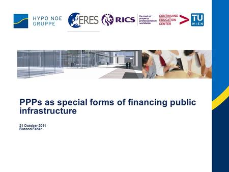 PPPs as special forms of financing public infrastructure 21 October 2011 Botond Fehér.