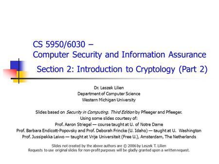 CS 5950/6030 – Computer Security and Information Assurance Section 2: Introduction to Cryptology (Part 2) Dr. Leszek Lilien Department of Computer Science.