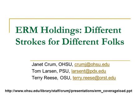ERM Holdings: Different Strokes for Different Folks Janet Crum, OHSU, Tom Larsen, PSU, Terry.