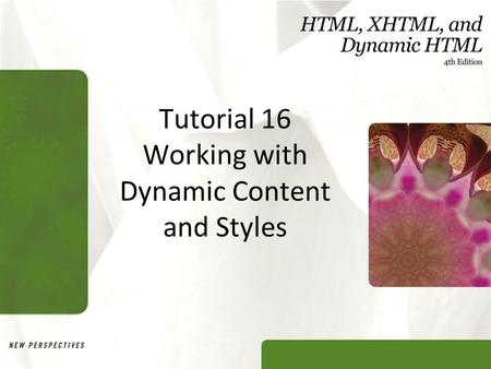Tutorial 16 Working with Dynamic Content and Styles.