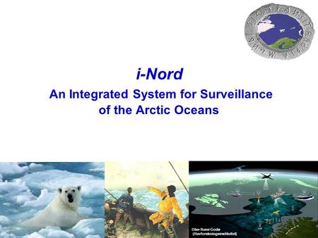 I- Nord, september 2008 i-Nord An Integrated System for Surveillance of the Arctic Oceans Olav Rune Godø (Havforskningsinstituttet)