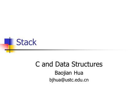 Stack C and Data Structures Baojian Hua