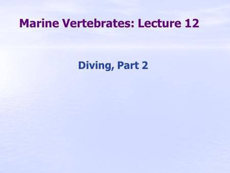 Marine Vertebrates: Lecture 12 Diving, Part 2. Part 2: Diving Physiology Diving depth records  Humans, free diving ♀, Mandy Cruickshank: 78 m ♂, Martin.