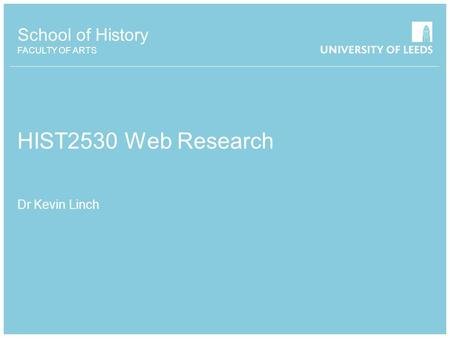 School of History FACULTY OF ARTS HIST2530 Web Research Dr Kevin Linch.