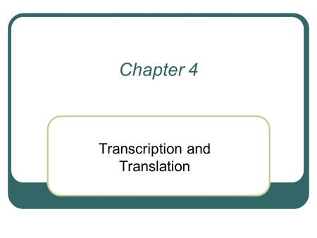 Chapter 4 Transcription and Translation. The Central Dogma.