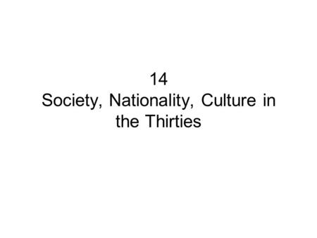 14 Society, Nationality, Culture in the Thirties.