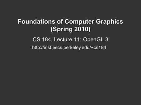 Foundations of Computer Graphics (Spring 2010) CS 184, Lecture 11: OpenGL 3