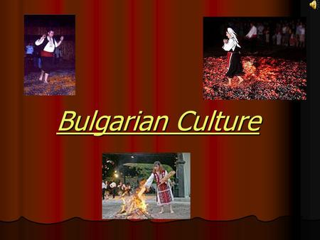 Bulgarian Culture. For thirteen centuries, Bulgaria - the cradle of Slav culture, the land of Orpheus and Spartacus has given the world men of great achievements,