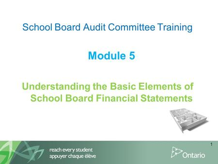 1 School Board Audit Committee Training Module 5 Understanding the Basic Elements of School Board Financial Statements.