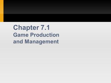 Chapter 7.1 Game Production and Management. 2 Concept Phase Where concepts come from Sequels Film licenses Technology re-use Occasionally, original concepts.