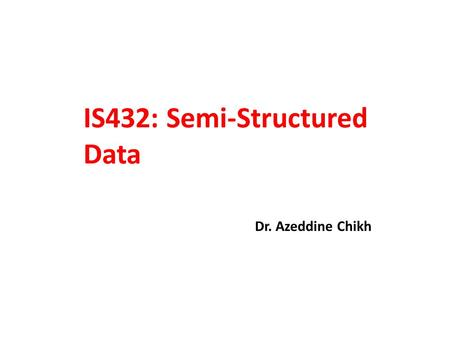 IS432: Semi-Structured Data Dr. Azeddine Chikh. 7. XQuery.