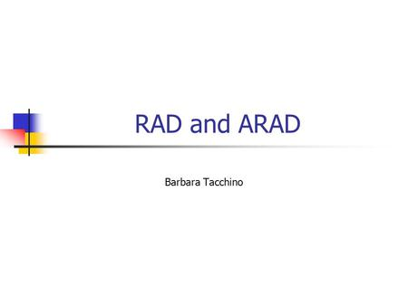 RAD and ARAD Barbara Tacchino. Summary RAD (Rapid Application Development) Definition and features Development cycle Team, tools, documentation, problems.
