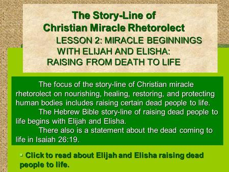 The Story-Line of Christian Miracle Rhetorolect LESSON 2: MIRACLE BEGINNINGS WITH ELIJAH AND ELISHA: RAISING FROM DEATH TO LIFE The focus of the story-line.