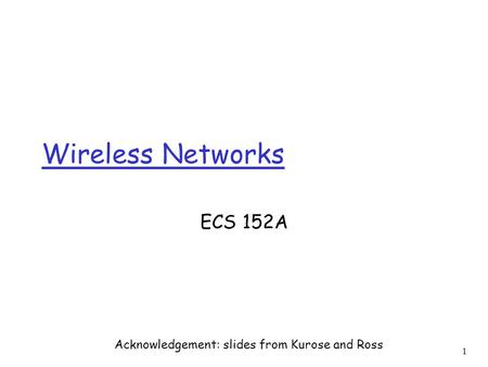 1 Wireless Networks ECS 152A Acknowledgement: slides from Kurose and Ross.