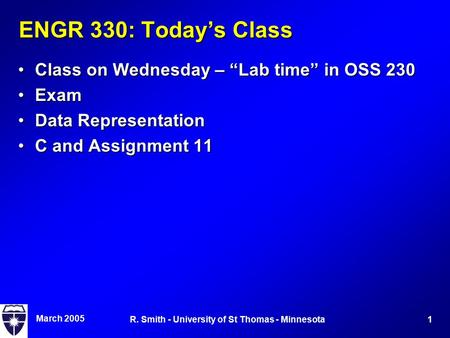 "March 2005 1R. Smith - University of St Thomas - Minnesota ENGR 330: Today's Class Class on Wednesday – ""Lab time"" in OSS 230Class on Wednesday – ""Lab."