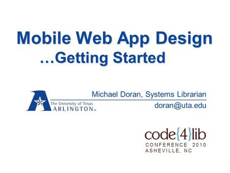 <strong>Mobile</strong> Web App Design …Getting Started Michael Doran, <strong>Systems</strong> Librarian