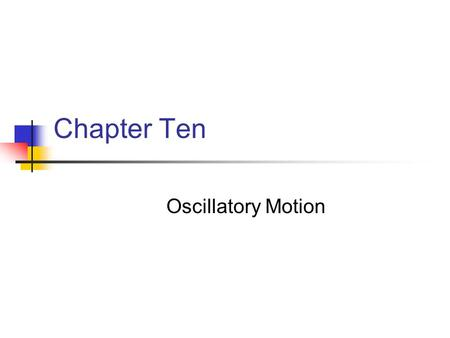 Chapter Ten Oscillatory Motion. When a block attached to a spring is set into motion, its position is a periodic function of time. When we considered.