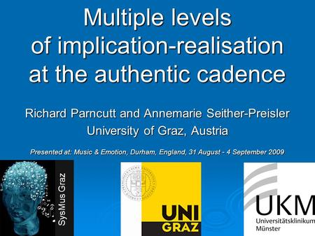 Multiple levels of implication-realisation at the authentic cadence Richard Parncutt and Annemarie Seither-Preisler University of Graz, Austria Presented.