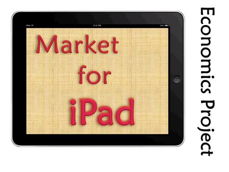 Economics Project. Whendid the iPad firstoriginate?