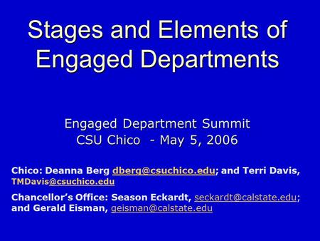 Stages and Elements of Engaged Departments Engaged Department Summit CSU Chico - May 5, 2006 Chico: Deanna Berg and Terri Davis,