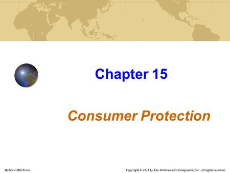 Copyright © 2011 by The McGraw-Hill Companies, Inc. All rights reserved. McGraw-Hill/Irwin Chapter 15 Consumer Protection.
