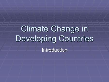 Climate Change in Developing Countries Introduction.