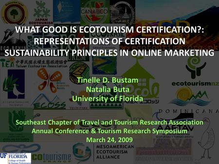 WHAT GOOD IS ECOTOURISM CERTIFICATION?: REPRESENTATIONS OF CERTIFICATION SUSTAINABILITY PRINCIPLES IN ONLINE MARKETING Tinelle D. Bustam Natalia Buta University.