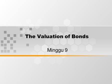 The Valuation of Bonds Minggu 9.