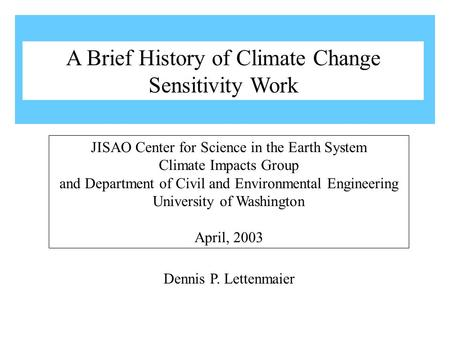 Dennis P. Lettenmaier JISAO Center for Science in the Earth System Climate Impacts Group and Department of Civil and Environmental Engineering University.
