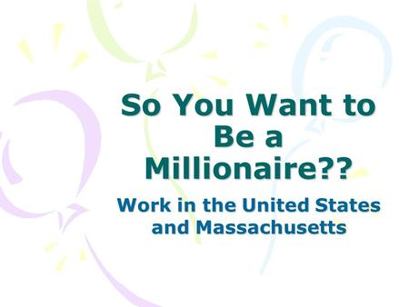 So You Want to Be a Millionaire?? Work in the United States and Massachusetts.