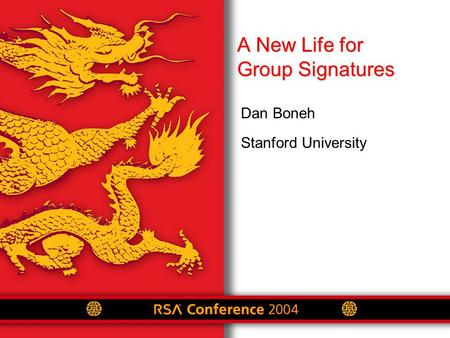 A New Life for Group Signatures Dan Boneh Stanford University.