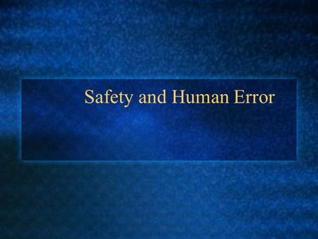 Safety and Human Error. Accidents incident Accident Near-Miss.