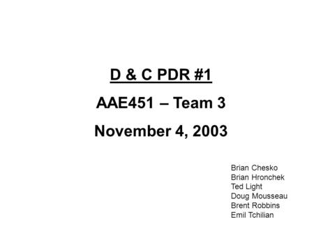 D & C PDR #1 AAE451 – Team 3 November 4, 2003